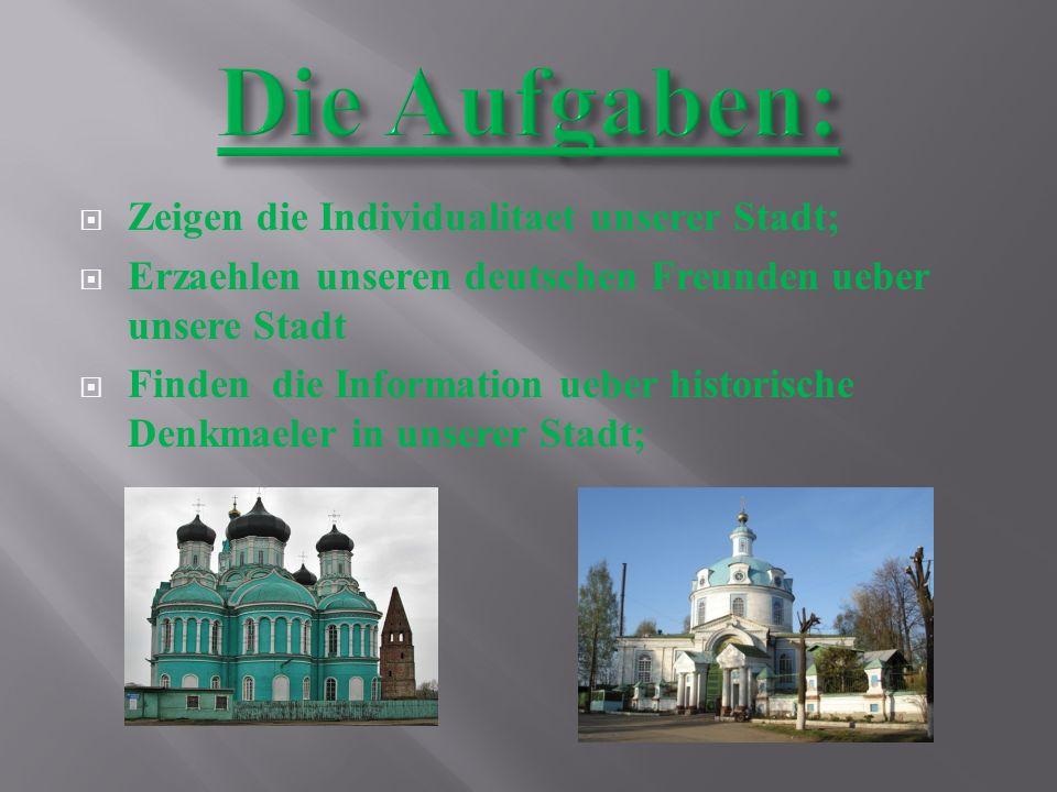 Zeigen die Individualitaet unserer Stadt; Erzaehlen unseren deutschen Freunden ueber unsere Stadt Finden die Information ueber historische Denkmaeler