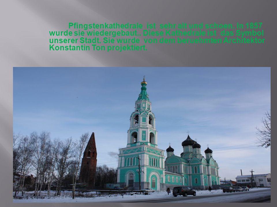 Pfingstenkathedrale ist sehr alt und schoen. In 1857 wurde sie wiedergebaut.. Diese Kathedrale ist das Symbol unserer Stadt. Sie wurde von dem beruehm