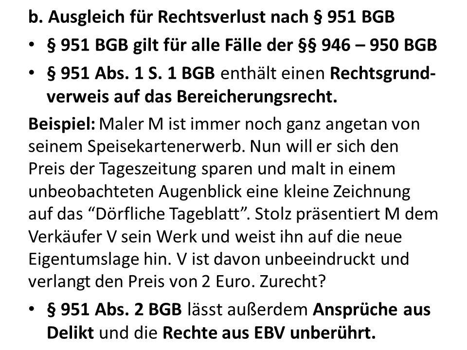 b. Ausgleich für Rechtsverlust nach § 951 BGB § 951 BGB gilt für alle Fälle der §§ 946 – 950 BGB § 951 Abs. 1 S. 1 BGB enthält einen Rechtsgrund- verw