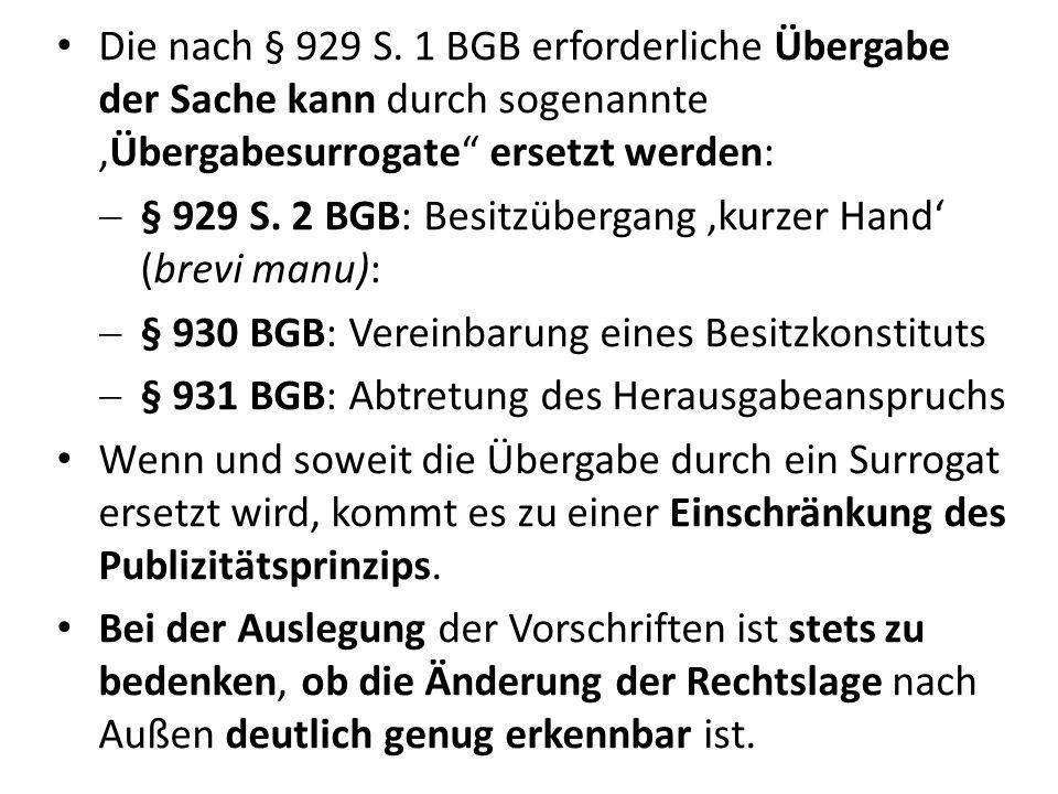 Die nach § 929 S. 1 BGB erforderliche Übergabe der Sache kann durch sogenannteÜbergabesurrogate ersetzt werden: § 929 S. 2 BGB: Besitzübergang kurzer