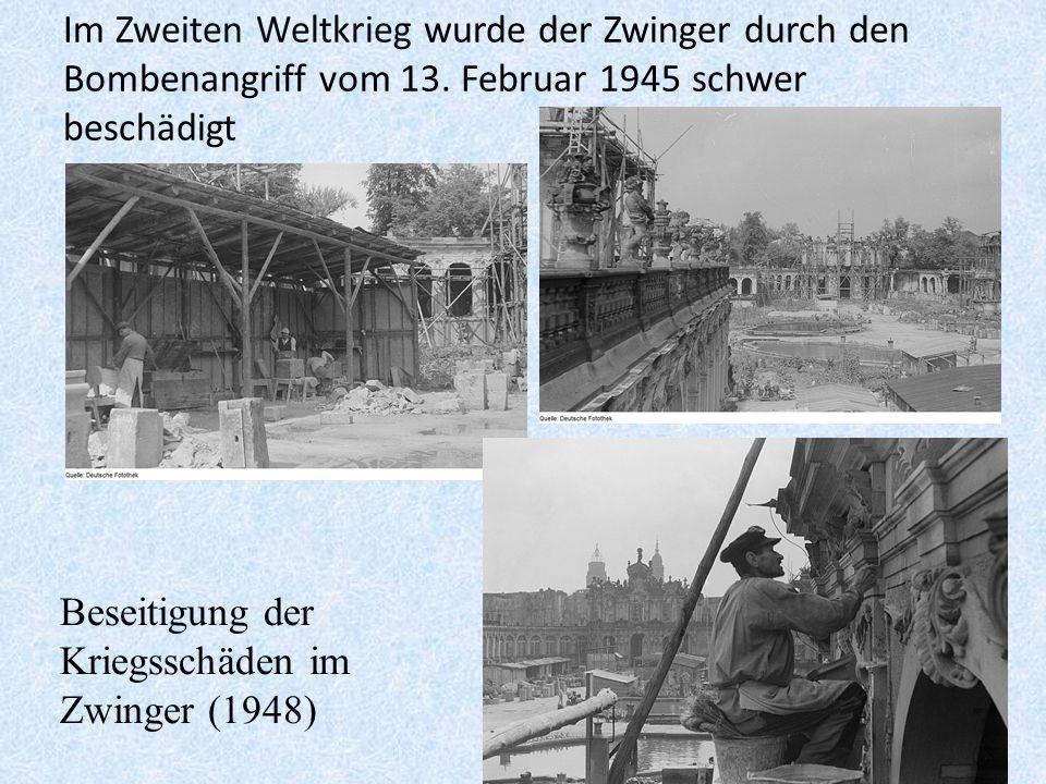 Im Zweiten Weltkrieg wurde der Zwinger durch den Bombenangriff vom 13.