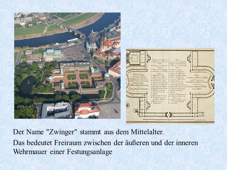 Der Name Zwinger stammt aus dem Mittelalter.