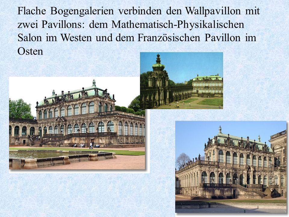 Flache Bogengalerien verbinden den Wallpavillon mit zwei Pavillons: dem Mathematisch-Physikalischen Salon im Westen und dem Französischen Pavillon im Osten