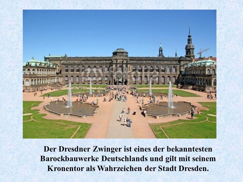 Der Dresdner Zwinger ist eines der bekanntesten Barockbauwerke Deutschlands und gilt mit seinem Kronentor als Wahrzeichen der Stadt Dresden.