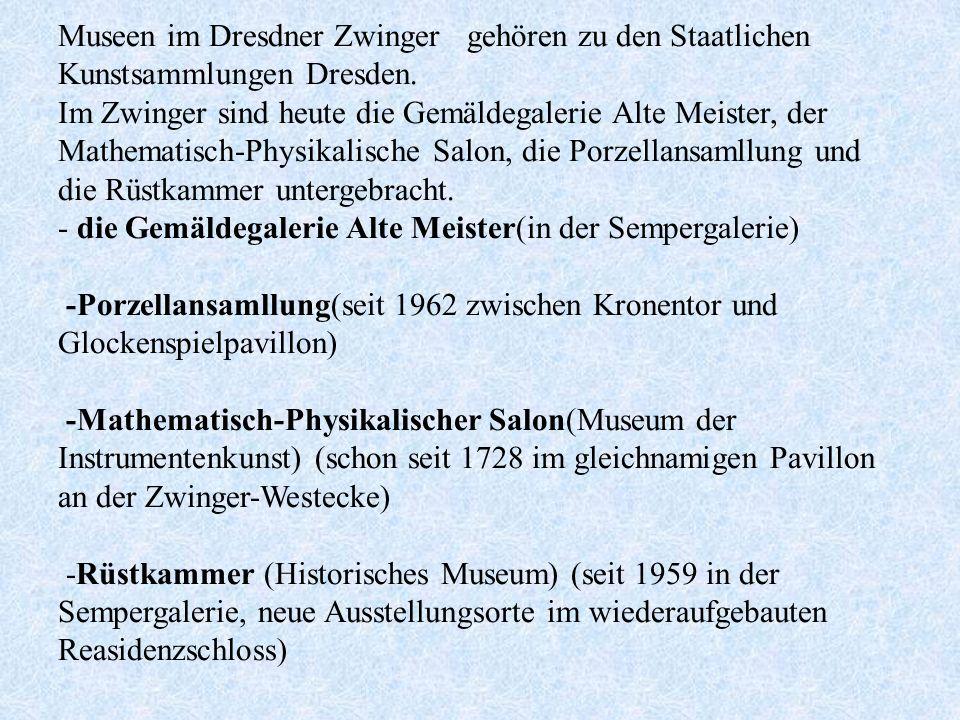 Museen im Dresdner Zwinger gehören zu den Staatlichen Kunstsammlungen Dresden.