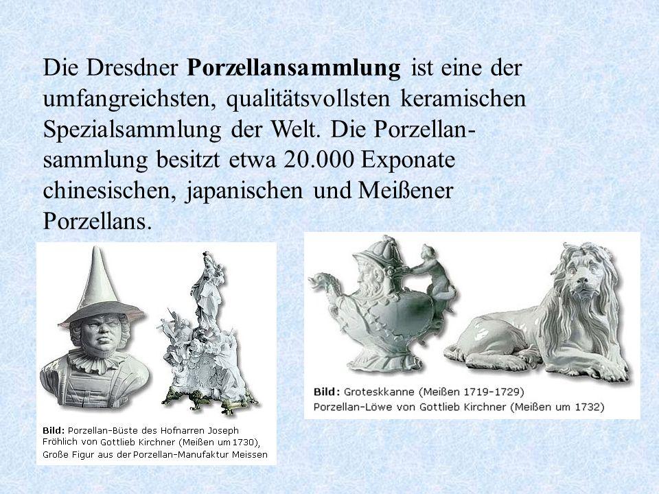 Die Dresdner Porzellansammlung ist eine der umfangreichsten, qualitätsvollsten keramischen Spezialsammlung der Welt.
