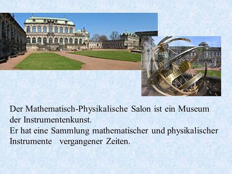Der Mathematisch-Physikalische Salon ist ein Museum der Instrumentenkunst.