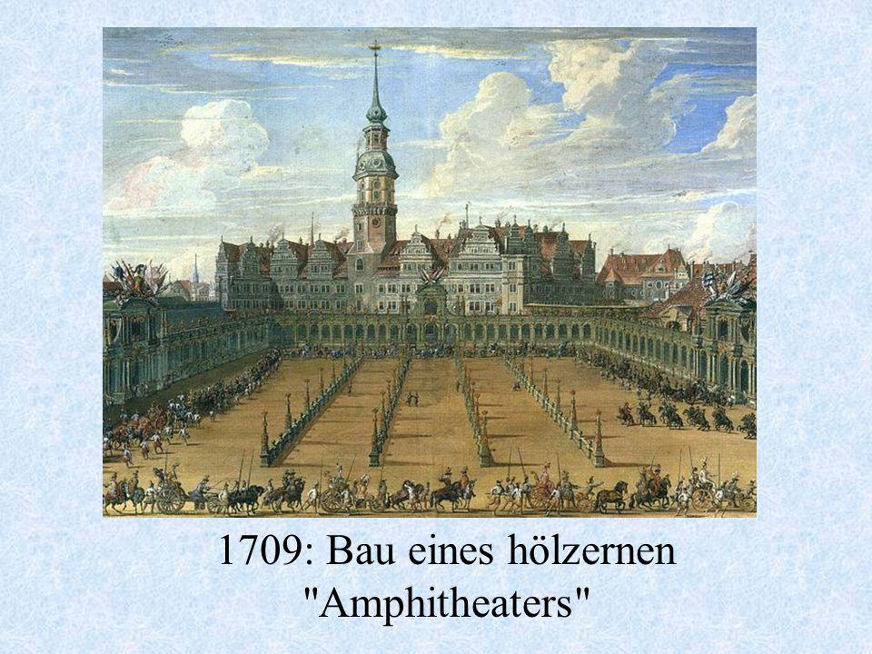 1709: Bau eines hölzernen Amphitheaters
