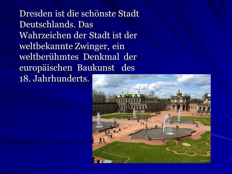 Dresden ist die schönste Stadt Deutschlands. Das Wahrzeichen der Stadt ist der weltbekannte Zwinger, ein weltberühmtes Denkmal der europäischen Baukun