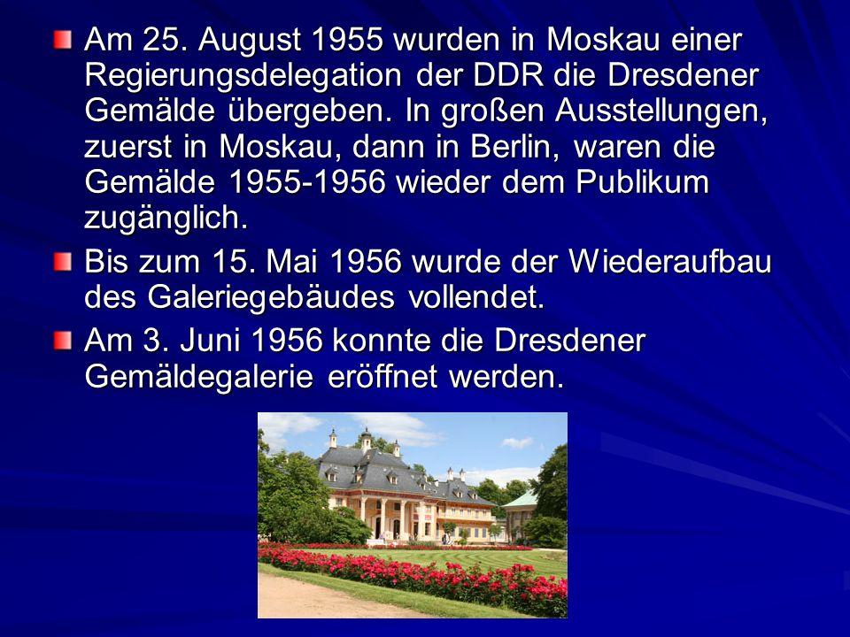 Am 25. August 1955 wurden in Moskau einer Regierungsdelegation der DDR die Dresdener Gemälde übergeben. In großen Ausstellungen, zuerst in Moskau, dan