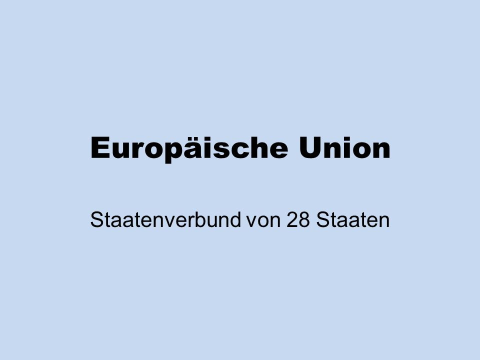 Europäische Union Staatenverbund von 28 Staaten
