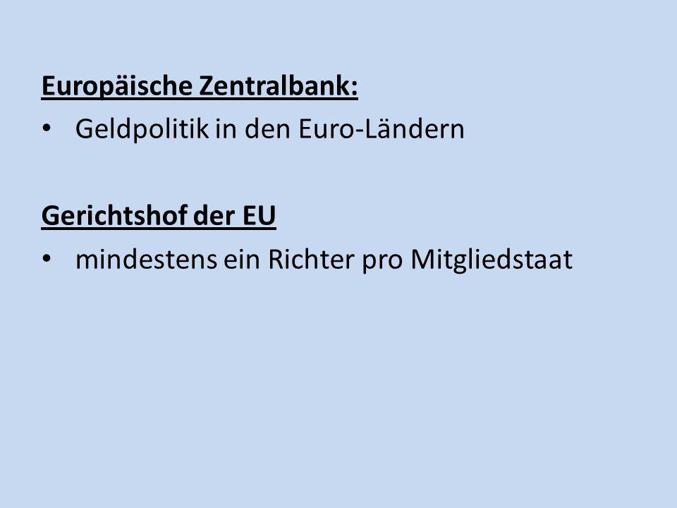Europäische Zentralbank: Geldpolitik in den Euro-Ländern Gerichtshof der EU mindestens ein Richter pro Mitgliedstaat