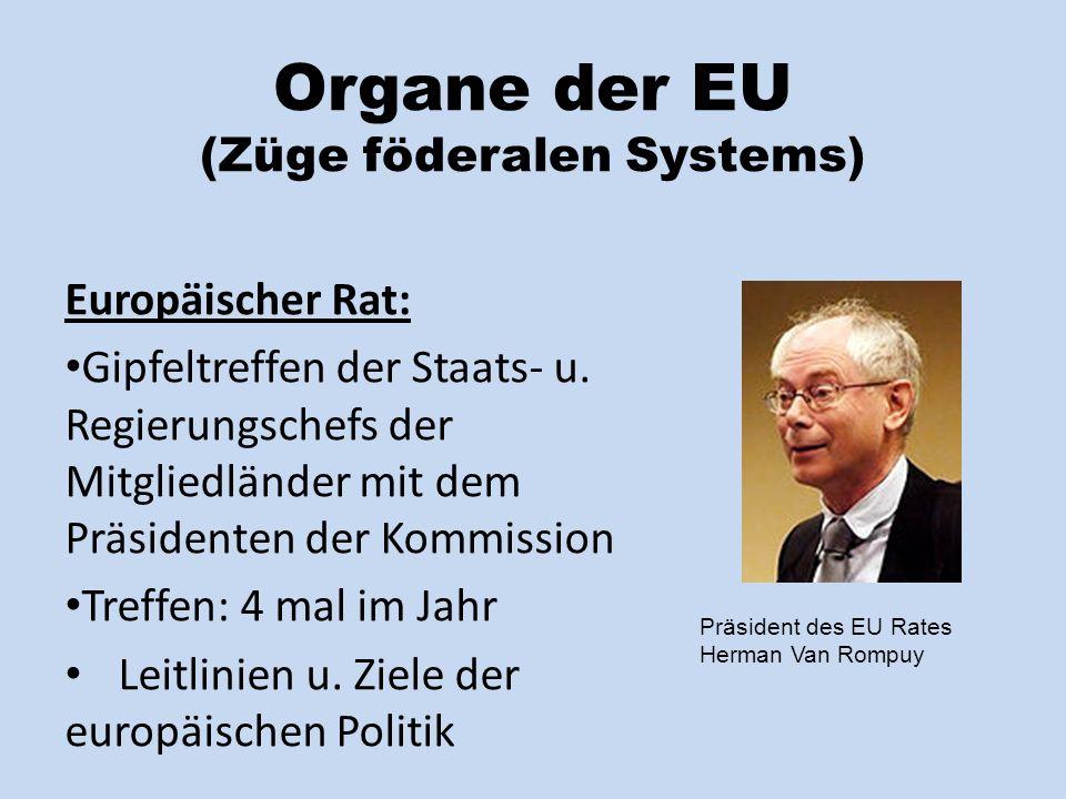 Organe der EU (Züge föderalen Systems) Europäischer Rat: Gipfeltreffen der Staats- u.