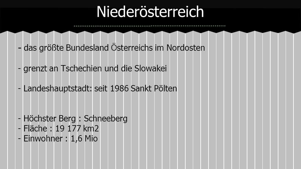- das größte Bundesland Österreichs im Nordosten - grenzt an Tschechien und die Slowakei - Landeshauptstadt: seit 1986 Sankt Pölten - Höchster Berg :
