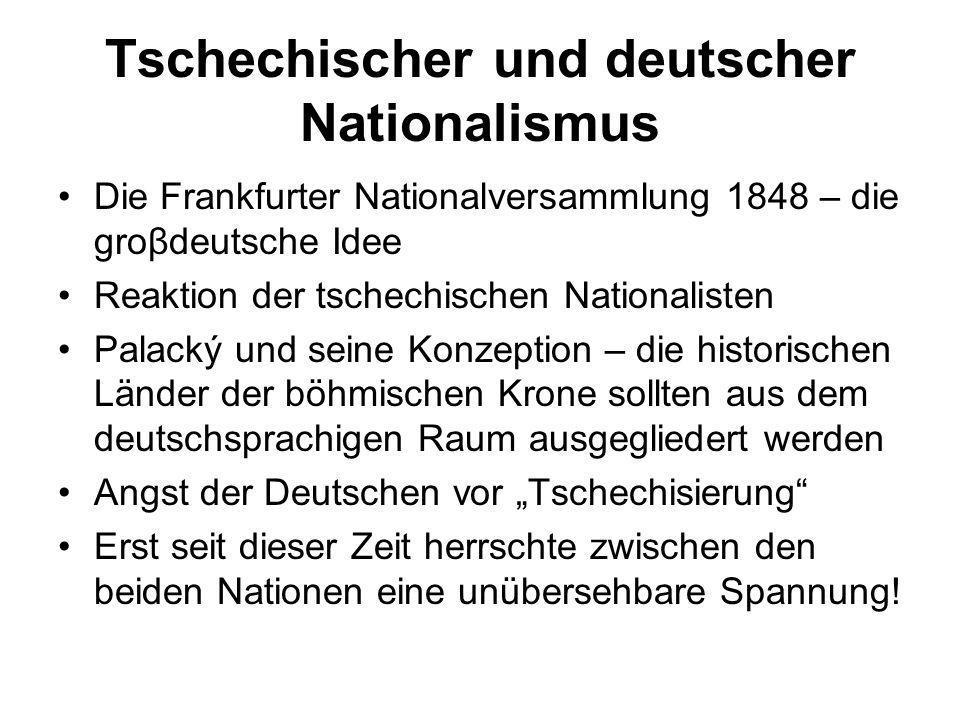 Tschechischer und deutscher Nationalismus Die Frankfurter Nationalversammlung 1848 – die groβdeutsche Idee Reaktion der tschechischen Nationalisten Pa