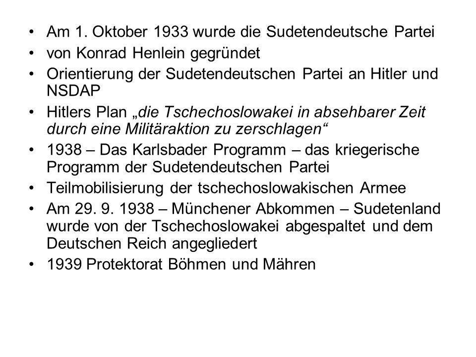 Am 1. Oktober 1933 wurde die Sudetendeutsche Partei von Konrad Henlein gegründet Orientierung der Sudetendeutschen Partei an Hitler und NSDAP Hitlers