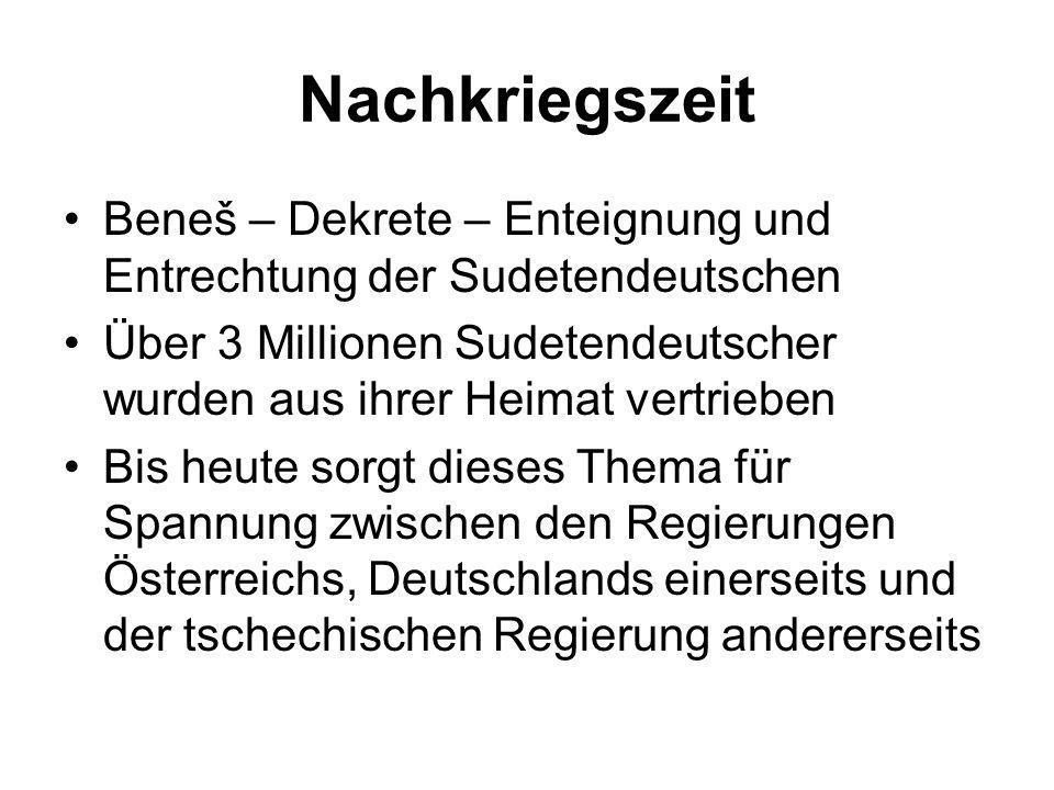 Nachkriegszeit Beneš – Dekrete – Enteignung und Entrechtung der Sudetendeutschen Über 3 Millionen Sudetendeutscher wurden aus ihrer Heimat vertrieben