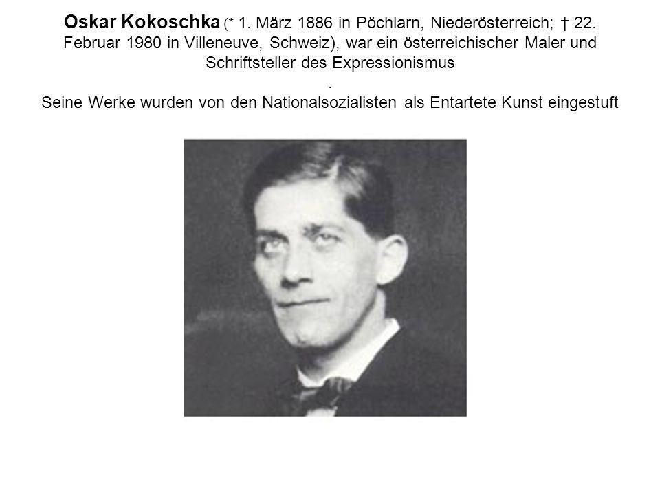 Oskar Kokoschka (* 1. März 1886 in Pöchlarn, Niederösterreich; 22. Februar 1980 in Villeneuve, Schweiz), war ein österreichischer Maler und Schriftste