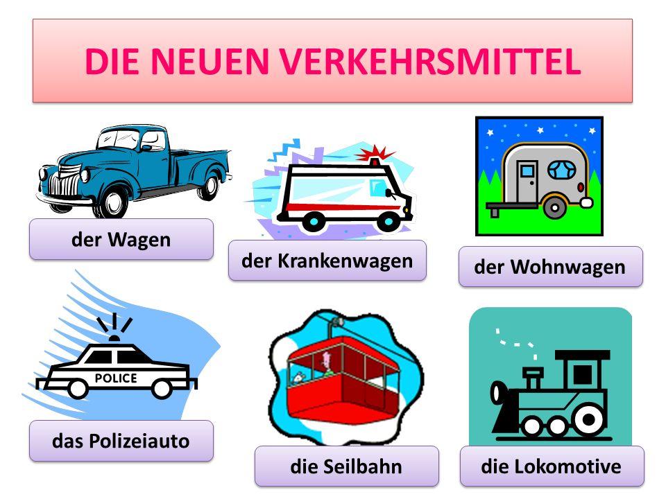 DIE NEUEN VERKEHRSMITTEL der Wagen der Krankenwagen die Seilbahn das Polizeiauto der Wohnwagen die Lokomotive