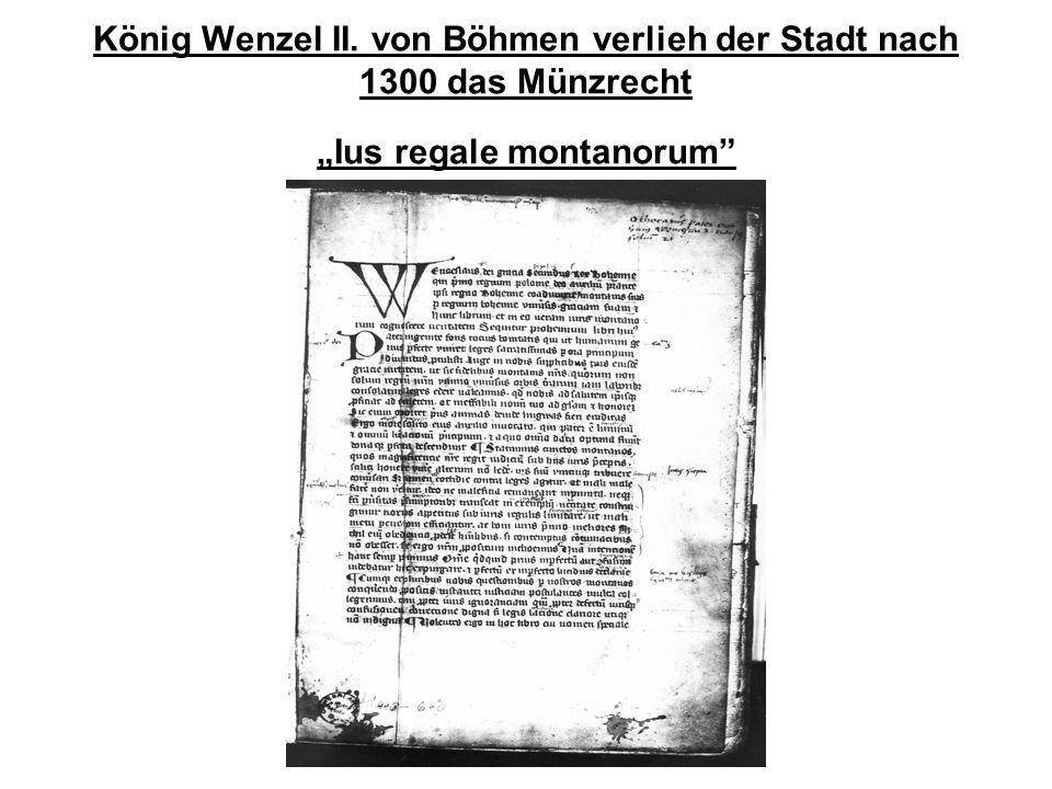 König Wenzel II. von Böhmen verlieh der Stadt nach 1300 das Münzrecht Ius regale montanorum