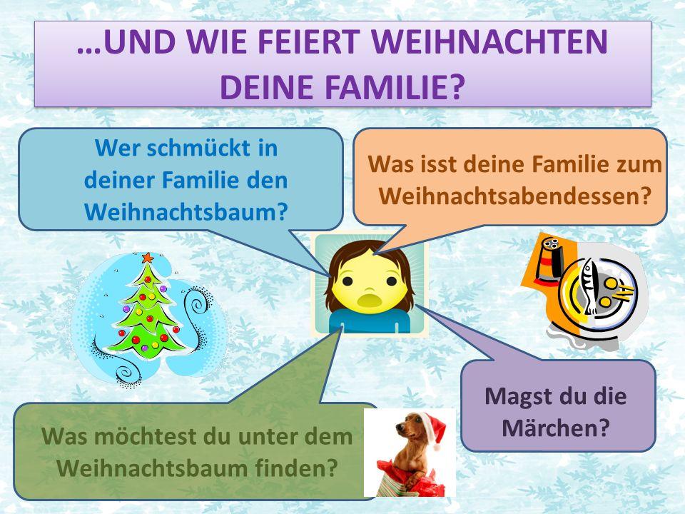 …UND WIE FEIERT WEIHNACHTEN DEINE FAMILIE. Was möchtest du unter dem Weihnachtsbaum finden.