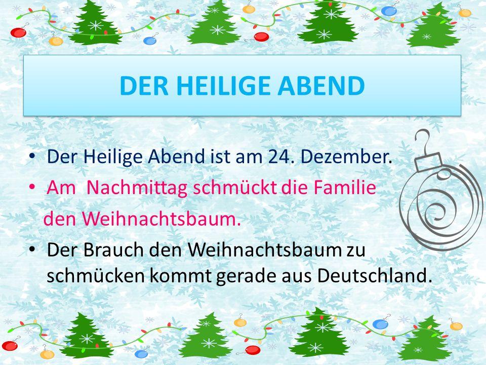DER HEILIGE ABEND Der Heilige Abend ist am 24. Dezember.