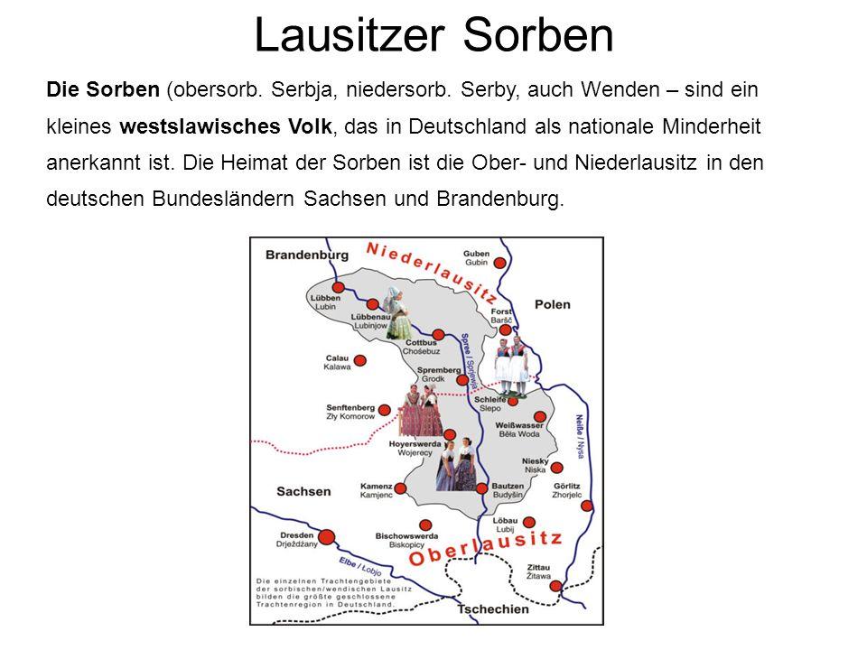 Lausitzer Sorben Die Sorben (obersorb. Serbja, niedersorb. Serby, auch Wenden – sind ein kleines westslawisches Volk, das in Deutschland als nationale