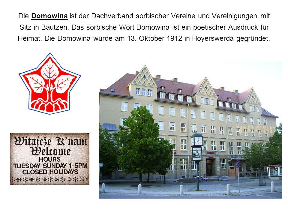 Die Domowina ist der Dachverband sorbischer Vereine und Vereinigungen mit Sitz in Bautzen. Das sorbische Wort Domowina ist ein poetischer Ausdruck für