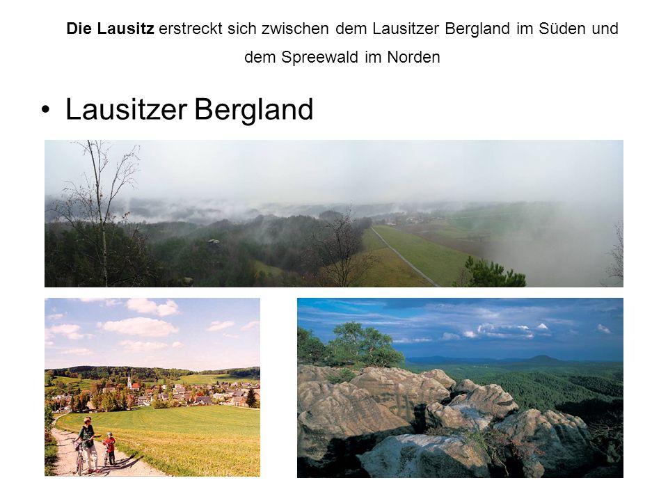 Die Lausitz erstreckt sich zwischen dem Lausitzer Bergland im Süden und dem Spreewald im Norden Lausitzer Bergland