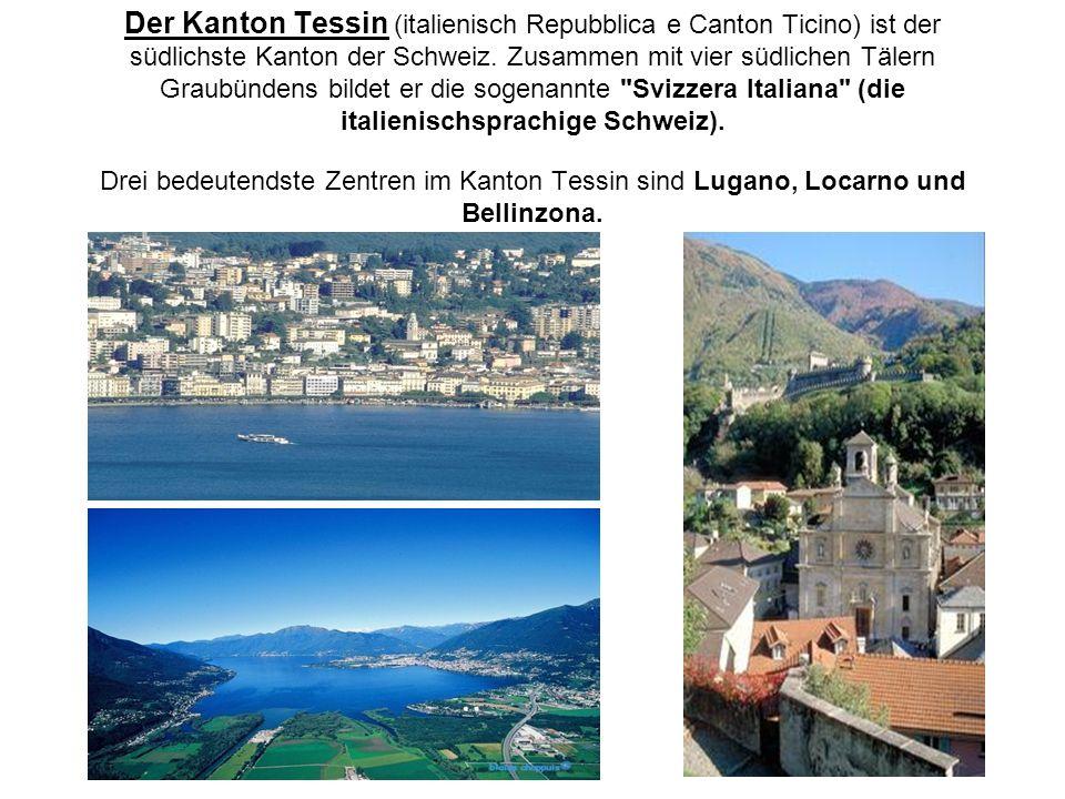 Der Kanton Tessin (italienisch Repubblica e Canton Ticino) ist der südlichste Kanton der Schweiz. Zusammen mit vier südlichen Tälern Graubündens bilde