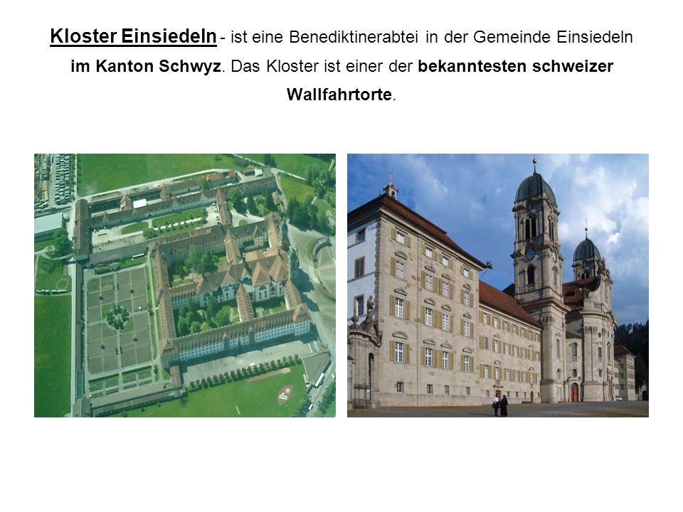 Kloster Einsiedeln - ist eine Benediktinerabtei in der Gemeinde Einsiedeln im Kanton Schwyz. Das Kloster ist einer der bekanntesten schweizer Wallfahr