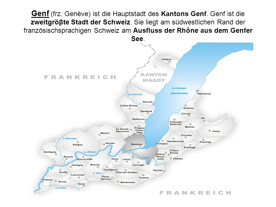 Genf (frz. Genève) ist die Hauptstadt des Kantons Genf. Genf ist die zweitgröβte Stadt der Schweiz. Sie liegt am südwestlichen Rand der französischspr