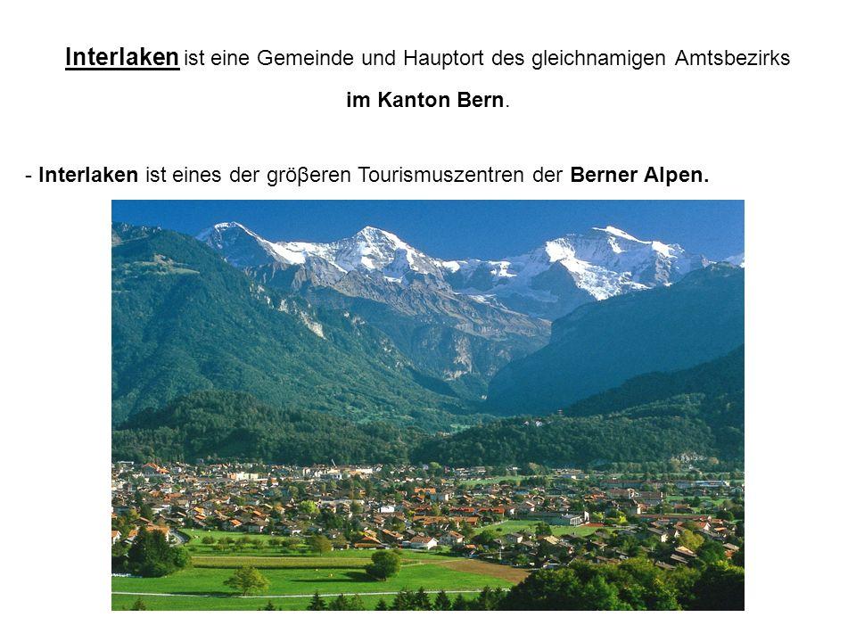 Interlaken ist eine Gemeinde und Hauptort des gleichnamigen Amtsbezirks im Kanton Bern. - Interlaken ist eines der gröβeren Tourismuszentren der Berne