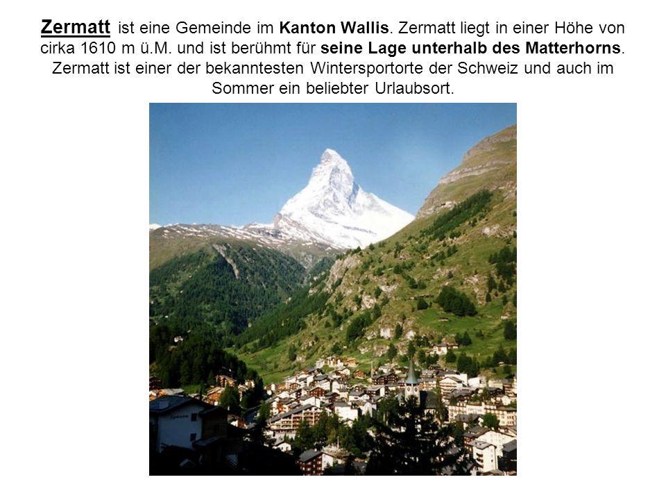 Zermatt ist eine Gemeinde im Kanton Wallis. Zermatt liegt in einer Höhe von cirka 1610 m ü.M. und ist berühmt für seine Lage unterhalb des Matterhorns