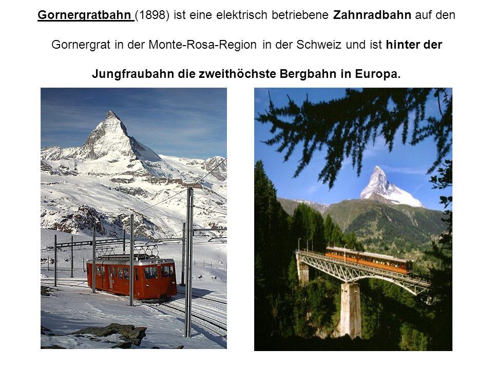 Gornergratbahn (1898) ist eine elektrisch betriebene Zahnradbahn auf den Gornergrat in der Monte-Rosa-Region in der Schweiz und ist hinter der Jungfra