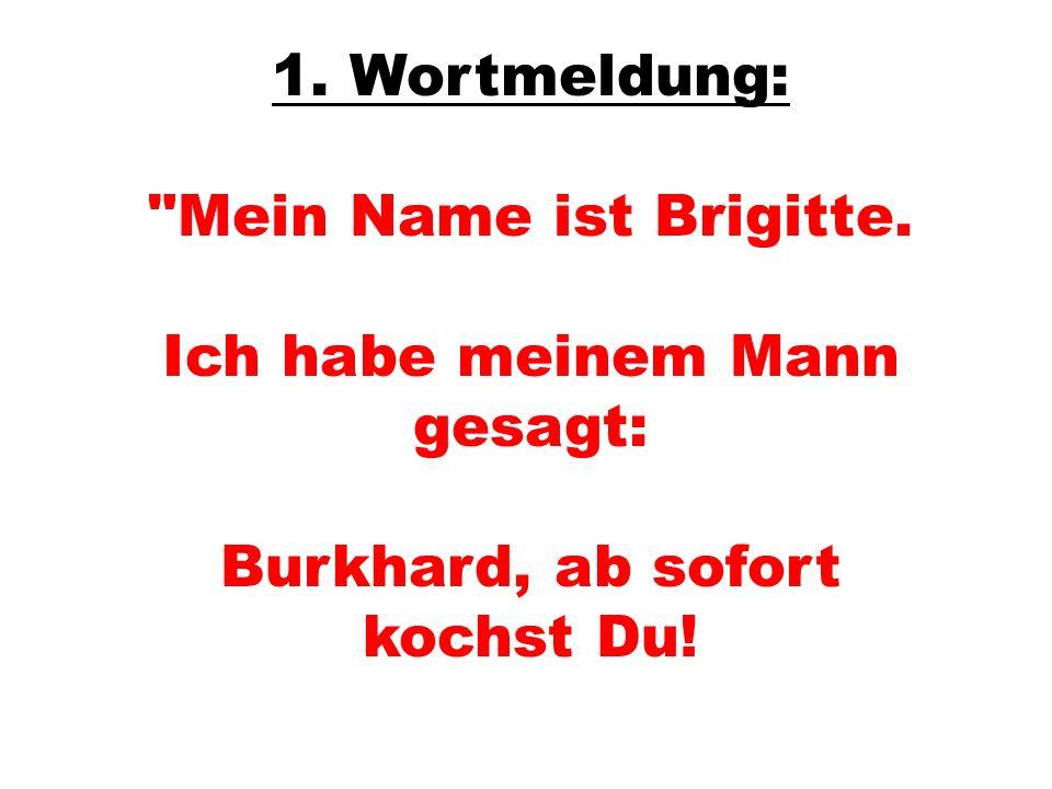 1. Wortmeldung: Mein Name ist Brigitte.