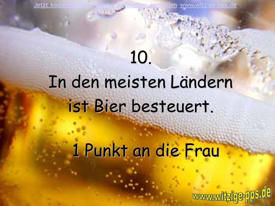 10.In den meisten Ländern ist Bier besteuert.