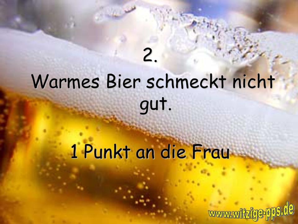 3. Ein kühles Bier ist sehr erfrischend. 1 Punkt an das Bier