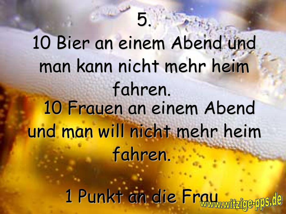 5.10 Bier an einem Abend und man kann nicht mehr heim fahren.