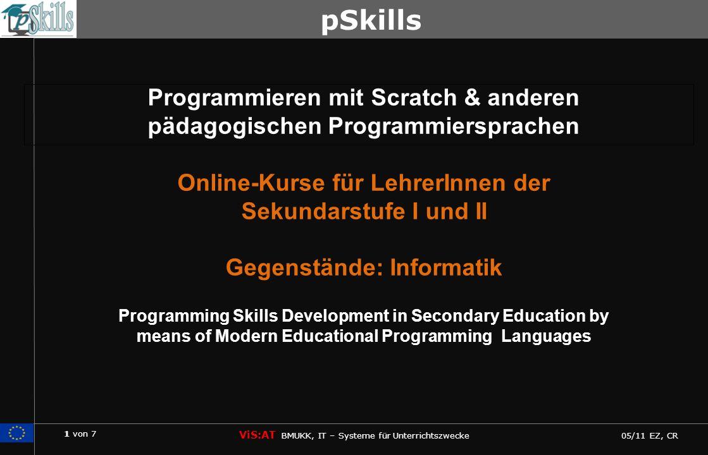 1 von 7 ViS:AT BMUKK, IT – Systeme für Unterrichtszwecke 05/11 EZ, CR pSkills Programmieren mit Scratch & anderen pädagogischen Programmiersprachen On