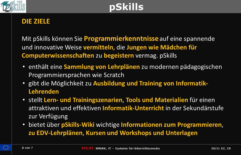 2 von 7 ViS:AT BMUKK, IT – Systeme für Unterrichtszwecke 05/11 EZ, CR pSkills DIE ZIELE Mit pSkills können Sie Programmierkenntnisse auf eine spannend