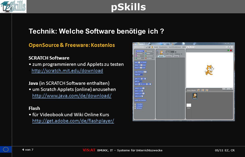 4 von 7 ViS:AT BMUKK, IT – Systeme für Unterrichtszwecke 05/11 EZ, CR pSkills Technik: Welche Software benötige ich ? OpenSource & Freeware: Kostenlos