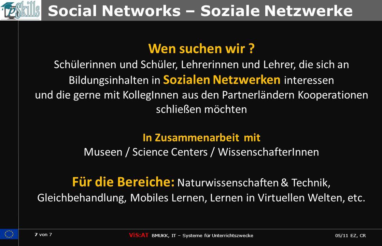 7 von 7 ViS:AT BMUKK, IT – Systeme für Unterrichtszwecke 05/11 EZ, CR Social Networks – Soziale Netzwerke Wen suchen wir .