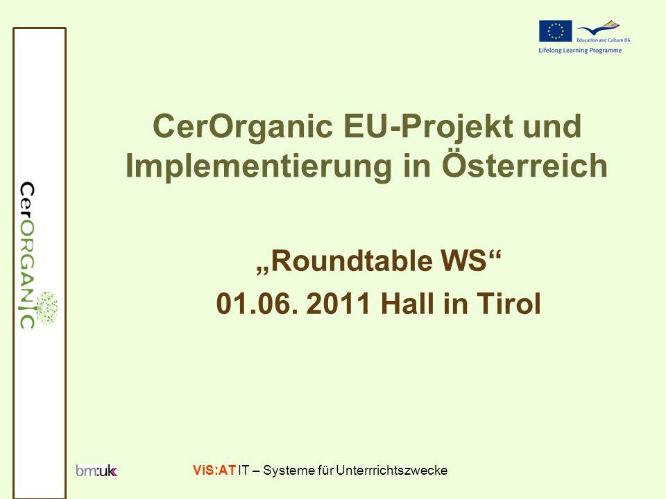 ViS:AT IT – Systeme für Unterrrichtszwecke Monika Moises EU-Projekt CerOrganic Hintergrund Projekt CerOrganic wurde ins Leben gerufen um, ein qualitäts-gesichertes blended-learning Training für BioberaterInnen und AgrarexpertInnen im biologischen Landbau europaweit zu schaffen.