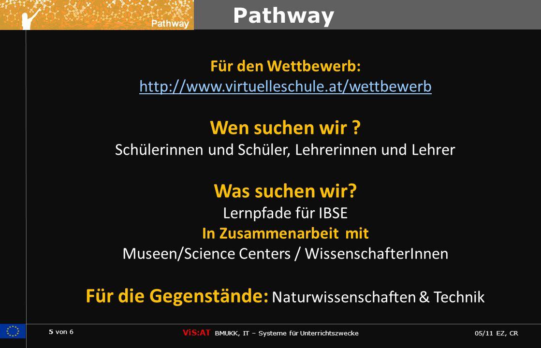 5 von 6 ViS:AT BMUKK, IT – Systeme für Unterrichtszwecke 05/11 EZ, CR Pathway Für den Wettbewerb: http://www.virtuelleschule.at/wettbewerb http://www.virtuelleschule.at/wettbewerb Wen suchen wir .