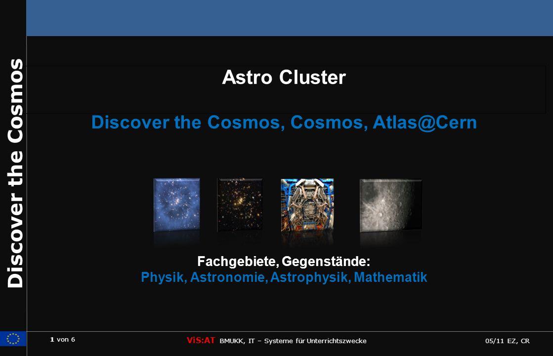 2 von 6 ViS:AT BMUKK, IT – Systeme für Unterrichtszwecke 05/11 EZ, CR Discover the Cosmos Überblick über die Präsentation 1)Welche Materialien gibt es bereits.