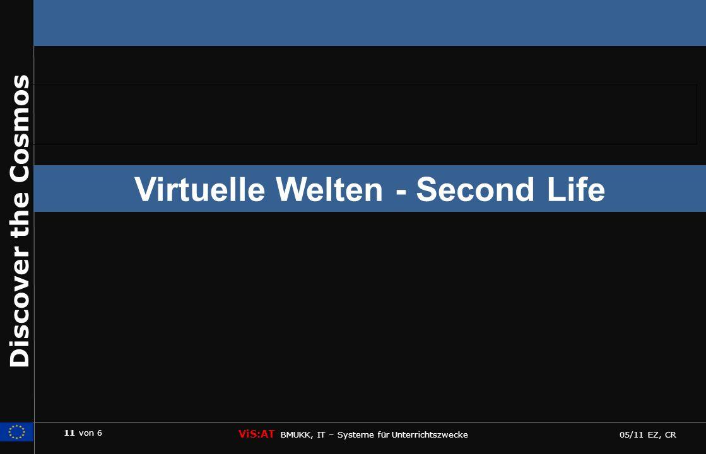 11 von 6 ViS:AT BMUKK, IT – Systeme für Unterrichtszwecke 05/11 EZ, CR Discover the Cosmos Virtuelle Welten - Second Life