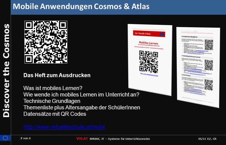 7 von 6 ViS:AT BMUKK, IT – Systeme für Unterrichtszwecke 05/11 EZ, CR Discover the Cosmos Mobile Anwendungen Cosmos & Atlas Das Heft zum Ausdrucken Was ist mobiles Lernen.