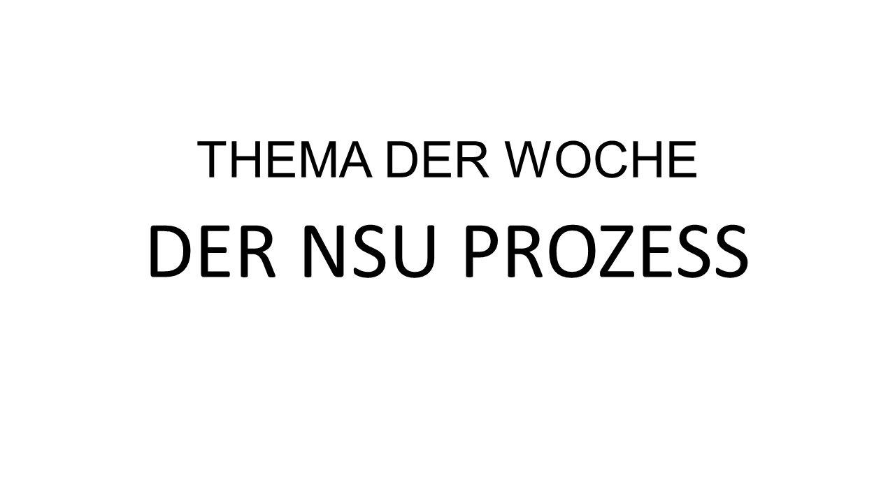 THEMA DER WOCHE DER NSU PROZESS