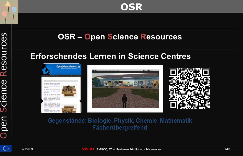 1 von 6 ViS:AT BMUKK, IT – Systeme für Unterrichtszwecke MM OSR OSR – Open Science Resources Erforschendes Lernen in Science Centres Gegenstände: Biologie, Physik, Chemie, Mathematik Fächerübergreifend OSR
